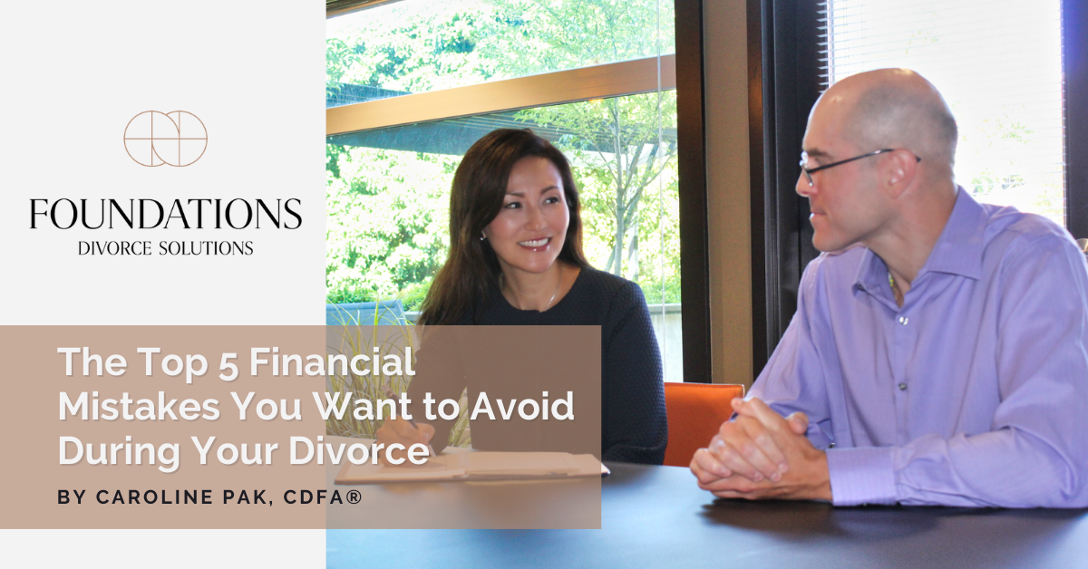 The Top 5 Financial Mistakes You Want to Avoid During Your Divorce | Foundations Divorce Solutions
