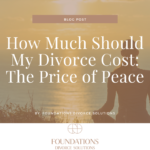 How Much Should My Divorce Cost: The Price of Peace
