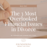 The 3 Most Overlooked Financial Issues in Divorce