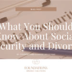 What You Should Know About Social Security and Divorce