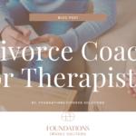 Divorce Coach or Therapist?