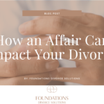How an Affair Can Impact Your Divorce