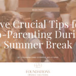 Five Crucial Tips for Co-Parenting During Summer Break