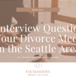 Five Interview Questions to Ask Your Divorce Mediator in the Seattle Area