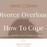 Divorce Overload: How To Cope