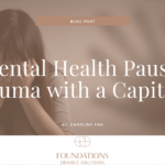 Mental Health Pause: Trauma with a Capital T