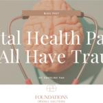 Mental Health Pause: We All Have Trauma