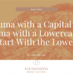 Trauma with a Capital T & Trauma with a Lowercase t – Let's Start With the Lowercase t